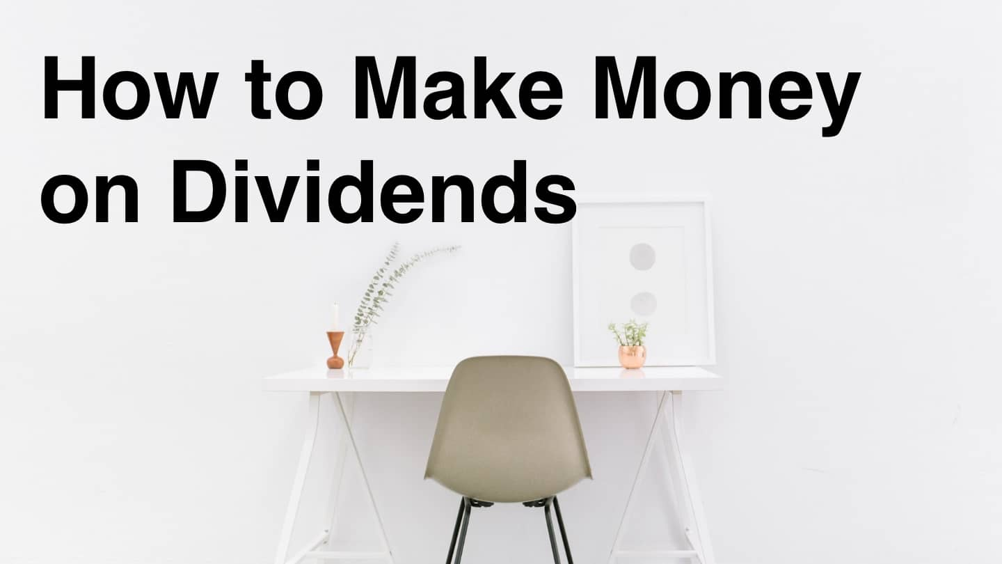 How to Make Money on Dividends